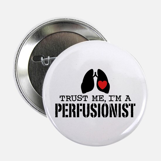 """Trust Me I'm A Perfusionist 2.25"""" Button"""