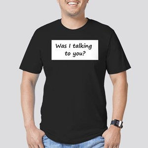 Was I talking to you? Men's Fitted T-Shirt (dark)