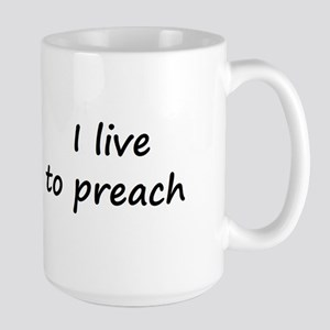 I live to preach Large Mug