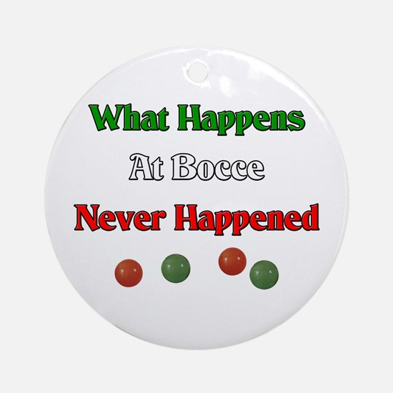 What happens at bocce never happened Ornament (Rou