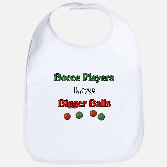 Bocce players have bigger balls. Bib