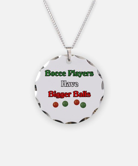 Bocce players have bigger balls. Necklace
