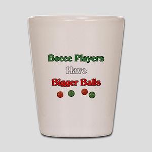 Bocce players have bigger balls. Shot Glass