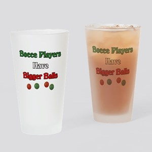 Bocce players have bigger balls. Drinking Glass