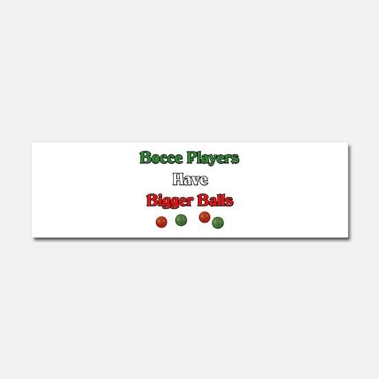 Bocce players have bigger balls. Car Magnet 10 x 3