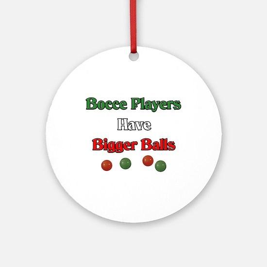 Bocce players have bigger balls. Ornament (Round)