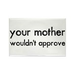 Your Mother Wouldn't Approve Rectangle Magnet (10