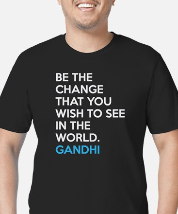 Be the Change Gandhi Quote T