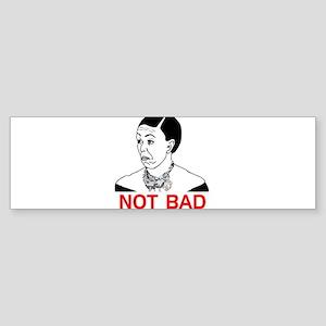 Obama Not Bad Sticker (Bumper)