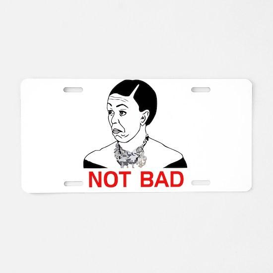 Obama Not Bad Aluminum License Plate
