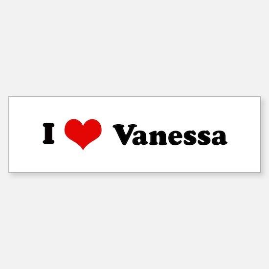 I Love Vanessa Bumper Bumper Bumper Sticker