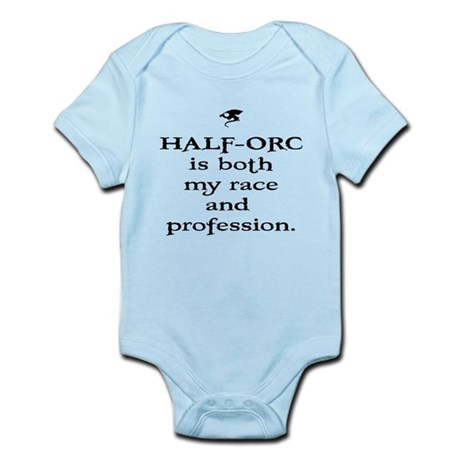 HALF-ORC is both my race and Infant Bodysuit