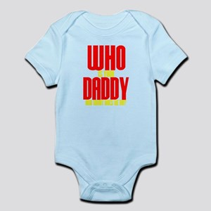 Who Is Your Daddy Infant Bodysuit