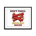 Don't Panic. We've Got Bacon Framed Panel Print