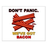 Don't Panic. We've Got Bacon Small Poster