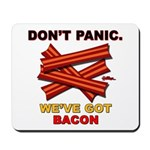 Don't Panic. We've Got Bacon Mousepad