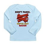 Don't Panic. We've Got Bacon Long Sleeve Infant T-