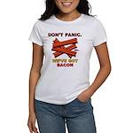Don't Panic. We've Got Bacon Women's T-Shirt