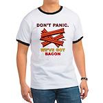 Don't Panic. We've Got Bacon Ringer T