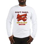 Don't Panic. We've Got Bacon Long Sleeve T-Shirt