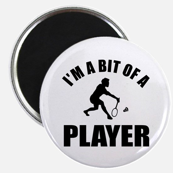 I'm a bit of a player badminton Magnet