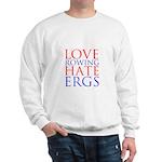 Love Rowing - Hate Ergs Sweatshirt