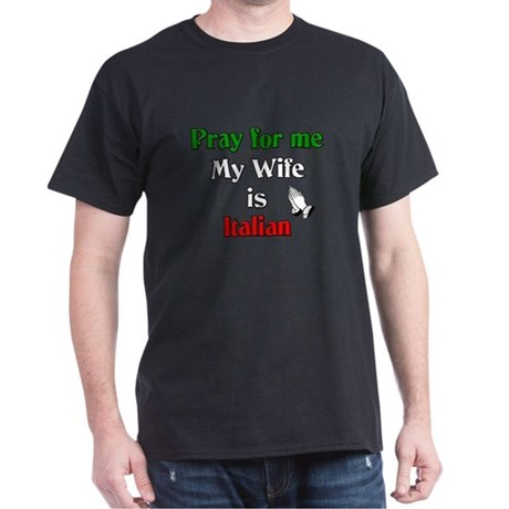 Pray for me my wife is Italia Black T-Shirt