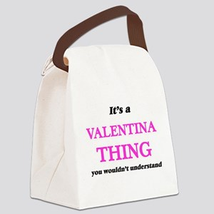 It's a Valentina thing, you w Canvas Lunch Bag