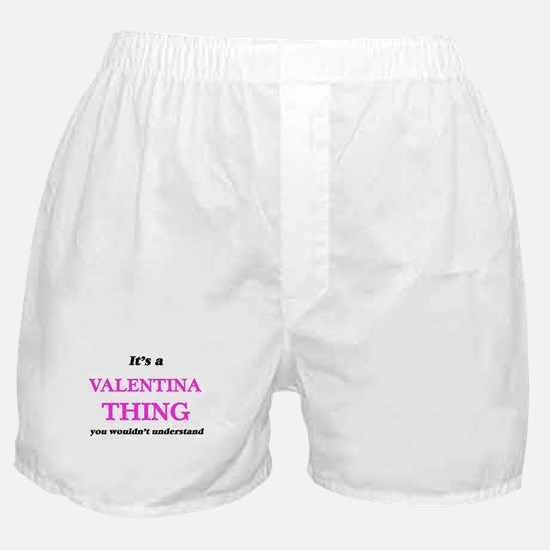 It's a Valentina thing, you would Boxer Shorts