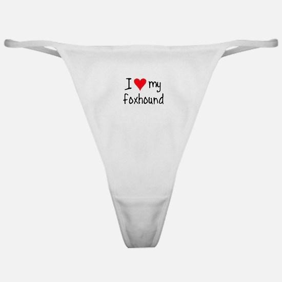 I LOVE MY Foxhound Classic Thong
