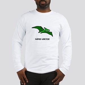 Name your own Pterodactyl! Long Sleeve T-Shirt
