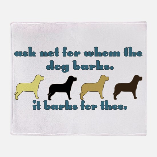 Ask Not for Barking Throw Blanket