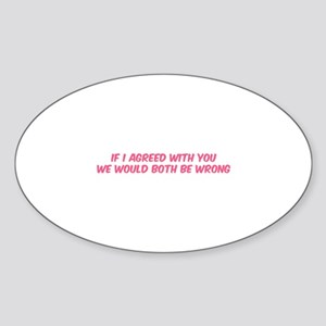 If I agreed with you Sticker (Oval)