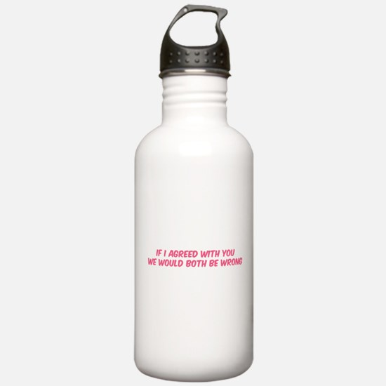 If I agreed with you Water Bottle