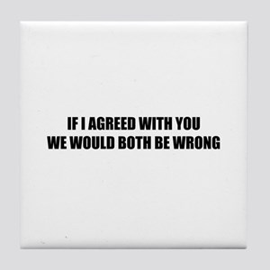 If I agreed with you Tile Coaster