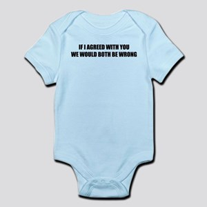 If I agreed with you Infant Bodysuit