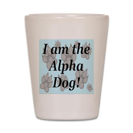 I Am The Alpha Dog! Shot Glass