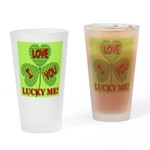 I Love You Lucky Me Drinking Glass