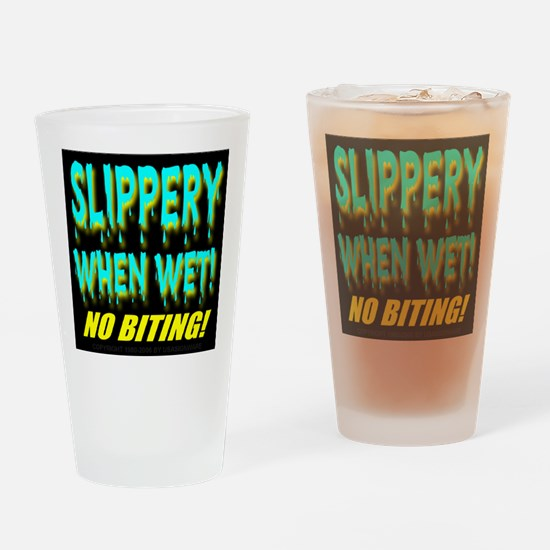 Slippery When Wet! No Biting! Drinking Glass