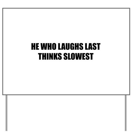 Who laughs last thinks slowest Yard Sign
