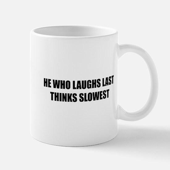 Who laughs last thinks slowest Mug