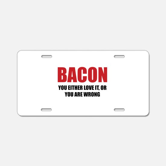 Bacon you either love it Aluminum License Plate