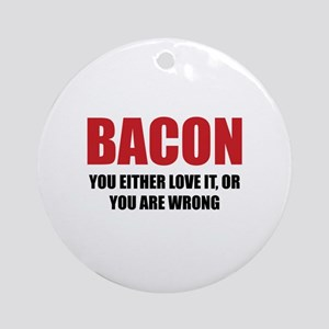 Bacon you either love it Ornament (Round)