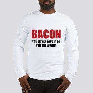 Bacon you either love it Long Sleeve T-Shirt