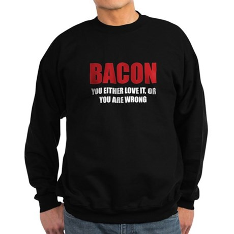 Bacon you either love it Sweatshirt (dark)
