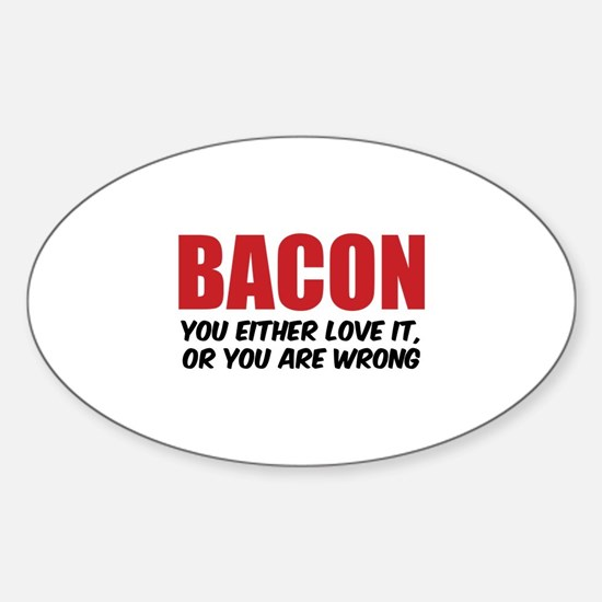 Bacon you either love it Sticker (Oval)