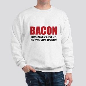 Bacon you either love it Sweatshirt