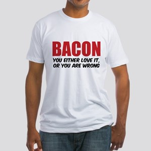 Bacon you either love it Fitted T-Shirt