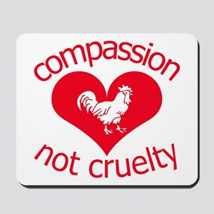 Compassion not cruelty Mousepad
