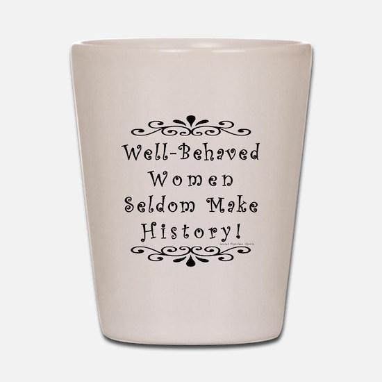 Well-Behaved Women Shot Glass